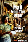 Mail From The Dead (The Pirate's Ghost) - Andrew Eyes