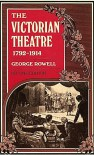 The Victorian Theatre 1792-1914 - George Rowell