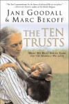 The Ten Trusts: What We Must Do to Care for The Animals We Love - Jane Goodall, Marc Bekoff