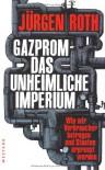 Gazprom - Das unheimliche Imperium - Jürgen Roth