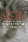 My Quest for the Yeti: Confronting the Himalayas' Deepest Mystery - Reinhold Messner