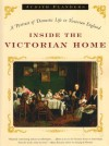 Inside the Victorian Home: A Portrait of Domestic Life in Victorian England - Judith Flanders