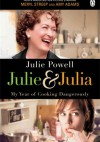 Julie & Julia: My Year of Cooking Dangerously - Julie Powell