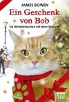Ein Geschenk von Bob: Ein Wintermärchen mit dem Streuner - James   Bowen