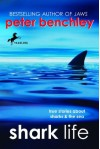 Shark Life: True Stories About Sharks & the Sea - Peter Benchley