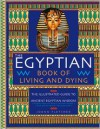 The Egyptian Book of Living and Dying: The Illustrated Guide to Ancient Egyptian Wisdom - Joann Fletcher