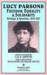 Lucy Parsons: Freedom, Equality & Solidarity - Writings & Speeches, 1878-1937 - Lucy Parsons