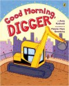 Good Morning, Digger - Anne F. Rockwell, Melanie Hope Greenberg