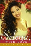 To Selena, With Love - Chris Perez