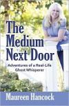 The Medium Next Door: Adventures of a Real-Life Ghost Whisperer - Maureen Hancock
