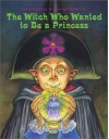 The Witch Who Wanted to Be a Princess - Lois G. Grambling