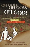 Oh God, Oh God, Oh God!: Young Adults Speak Out about Sexuality & Christian Spirituality - Lara Blackwood Pickrel
