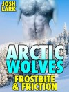 Arctic Wolves: Frostbite & Friction (A Gay Werewolf Threesome Sex Story) - Josh Lark