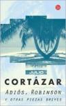 Adiós, Robinson y otras piezas breves - Julio Cortázar
