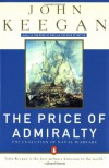 The Price of Admiralty: The Evolution of Naval Warfare from Trafalgar to Midway - John Keegan