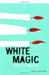 White Magic: Spells to Hold You, A Novel - Kelly Easton