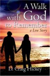 A Walk with God to Remember - D. Craig Hickey