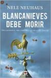 Blancanieves Debe Morir: Dos Asesinatos, una Condena y un Muro de Silencio = Snow White Must Die - Nele Neuhaus,  Maria Jose Diez Perez (Translator)