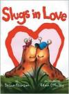 Slugs in Love - Susan Pearson, Kevin O'Malley
