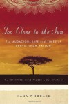 Too Close to the Sun: The Audacious Life and Times of Denys Finch Hatton - Sara Wheeler