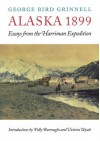 Alaska 1899: Essays from the Harriman Expedition - George Bird Grinnell