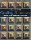 Casting Shadows: Creating Visual Dimension in Your Quilts - Colleen Wise