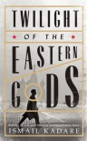 Twilight of the Eastern Gods - Ismail Kadaré, David Bellos