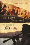 Will I Live Tomorrow? The Making of The Black Tulip - Sonia Nassery Cole