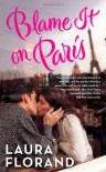 Blame It on Paris - Laura Florand
