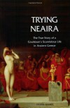 Trying Neaira: The True Story of a Courtesan's Scandalous Life in Ancient Greece - Debra Hamel