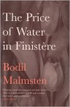 Price of Water in Finistere - Bodil Malmsten,  Frank Perry (Translator)