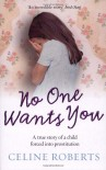 No One Wants You: A True Story of a Child Forced into Prostitution - Celine Roberts