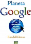 Planeta Google. Cel: skatalogować wszystkie informacje świata - Randall Stross
