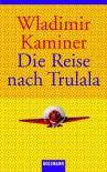 Die Reise nach Trulala - Wladimir Kaminer