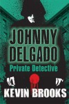 Johnny Delgado: Private Detective - Kevin Brooks