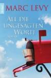 All die ungesagten Worte - Marc Levy, Bettina Runge, Eliane Hagedorn