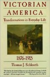 Victorian America: Transformations in Everyday Life, 1876-1915 - Thomas J. Schlereth
