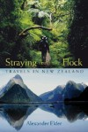 Straying from the Flock: Travels in New Zealand - Alexander Elder