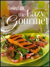 Cooking Light: The Lazy Gourmet (Today's Gourmet) - Caroline A. Grant, Cooking Light Magazine