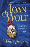 White Horses - Joan Wolf