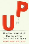 Up: How Positive Outlook Can Transform Our Health and Aging - Hilary Tindle