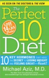 The Perfect 10 Diet: 10 Key Hormones That Hold the Secret to Losing Weight and Feeling Great-Fast! - Michael Aziz