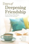 Days of Deepening Friendship: For the Woman Who Wants Authentic Life with God - Vinita Hampton Wright