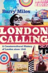 London Calling: A Countercultural History of London Since 1945 - Barry Miles