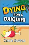 Dying for a Daiquiri - Cindy Sample