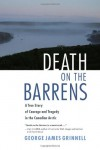 Death on the Barrens: A True Story of Courage and Tragedy in the Canadian Arctic - George James Grinnell