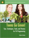 Teens Go Green!: Tips, Techniques, Tools, and Themes for YA Programming - Valerie Colston