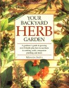 Your Backyard Herb Garden: A Gardener's Guide to Growing Over 50 Herbs Plus How to Use Them in Cooking, Crafts, Companion Planting and More - Miranda Smith