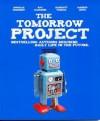 The Tomorrow Project: Bestselling Authors Describe Daily Life in the Future - Douglas Rushkoff; Ray Hammond; Scarlett Thomas; Markus Heitz