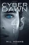 Cyber Dawn - M.L. Adams